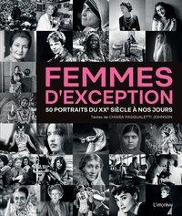 FEMMES D'EXCEPTION. 50 PORTRAITS DU XXEME SIECLE A NOS JOURS