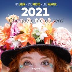 EPHEMERIDE 2021 :  CHAQUE JOUR A DU SENS