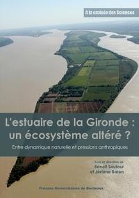 L'ESTUAIRE DE LA GIRONDE : UN ECOSYSTEME ALTERE ? - ENTRE DYNAMIQUE NATURELLE ET PRESSIONS ANTHROPIQ