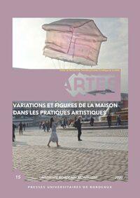 VARIATIONS ET FIGURES DE LA MAISON DANS LES PRATIQUES ARTISTIQUES