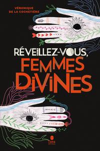 REVEILLEZ-VOUS, FEMMES DIVINES