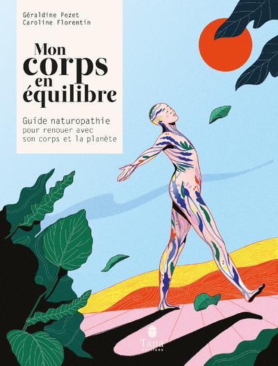 MON CORPS EN EQUILIBRE - GUIDE DE NATUROPATHIE POUR RENOUER AVEC SON CORPS ET LA PLANETE