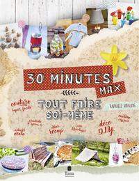 TOUT FAIRE SOI-MEME EN 30 MINUTES MAX