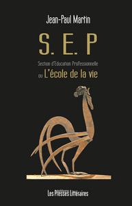S.E.P. SECTION D'EDUCATION PROFESSIONNELLE OU L'ECOLE DE LA VIE