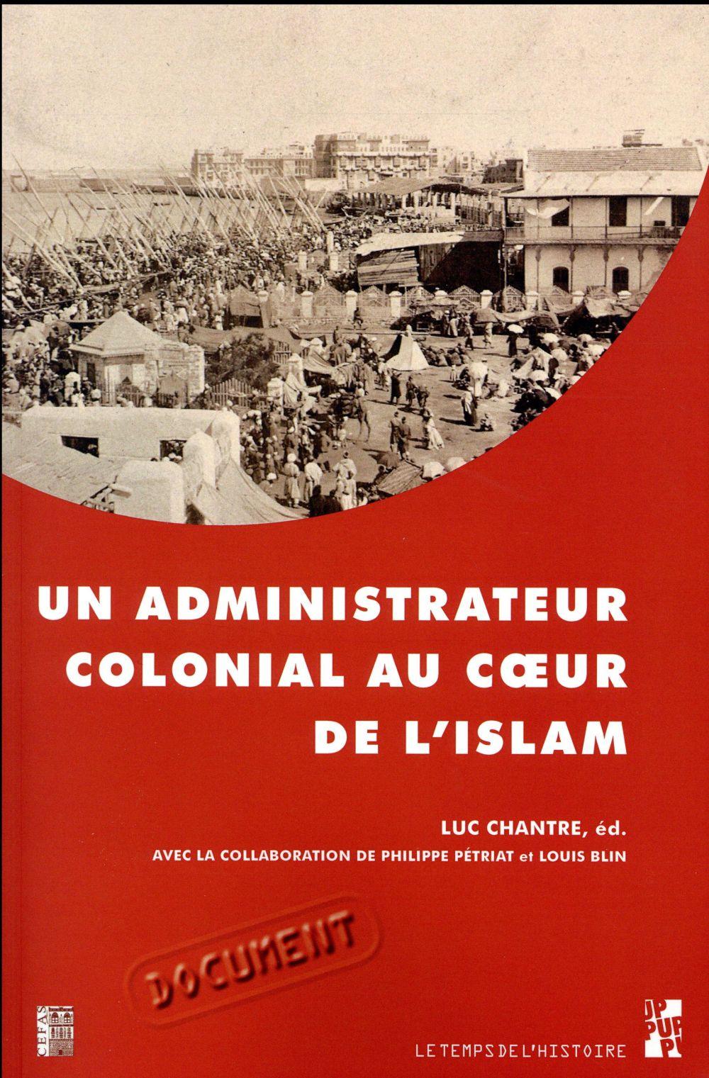 UN ADMINISTRATEUR COLONIAL AU COEUR DE L ISLAM