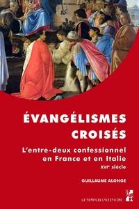 EVANGELISMES CROISES - L'ENTRE-DEUX CONFESSIONNEL EN FRANCE ET EN ITALIE AU XVIE SIECLE