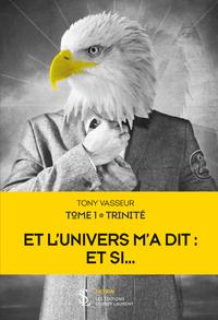 """""""ET L UNIVERS M A DIT : ET SI  - TOME 1 - TRINITE"""""""