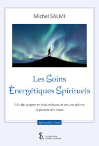 LES SOINS ENERGETIQUES SPIRITUELS - AFIN DE SOIGNER EN TROIS MINUTES ET EN UNE SEANCE LA PLUPART DES