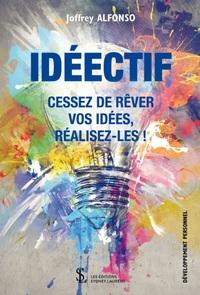 IDEECTIF :  CESSEZ DE REVER VOS IDEES, REALISEZ-LES !