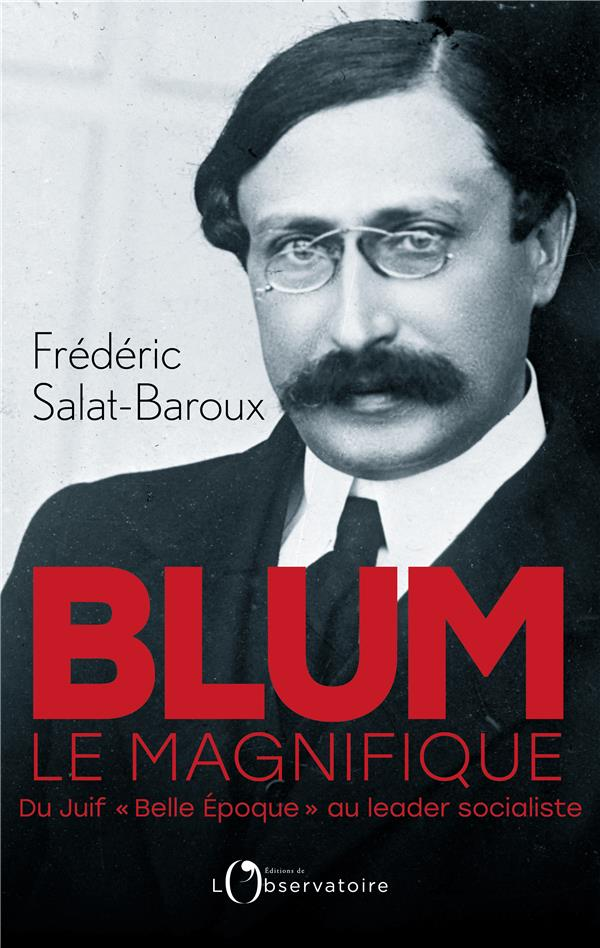 BLUM LE MAGNIFIQUE - DU JUIF 'BELLE EPOQUE' AU LEADER SOCIALISTE