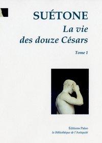 LA VIE DES DOUZE CESARS. T.1 - CESAR. AUGUSTE. TIBERE.