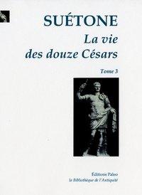 LA VIE DES DOUZE CESARS. T.3 - SUIVI DES OPUSCULES.