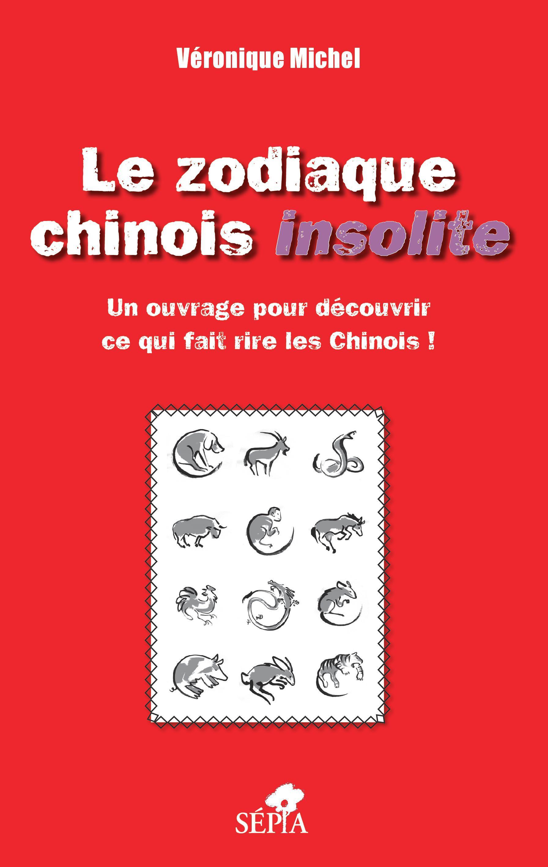LE ZODIAQUE CHINOIS INSOLITE - UN OUVRAGE POUR DECOUVRIR CE QUI FAIT RIRE LES CHINOIS !
