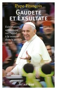 GAUDETE ET EXSULTATE - EXHORTATION APOSTOLIQUE SUR L'APPEL A LA SAINTETE DANS LE MONDE ACTUEL