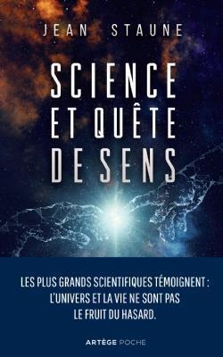 SCIENCE ET QUETE DE SENS - LES PLUS GRANDS SCIENTIFIQUES TEMOIGNENT : L'UNIVERS ET LA VIE NE SONT PA