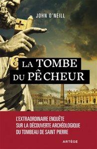 LA TOMBE DU PECHEUR - L'EXTRAORDINAIRE ENQUETE SUR LA DECOUVERTE ARCHEOLOGIQUE DU TOMBEAU DE SAINT P