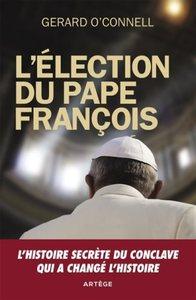 L'ELECTION DU PAPE FRANCOIS - UN COMPTE RENDU DE L'INTERIEUR DE L'ELECTION QUI A CHANGE L'HISTOIRE
