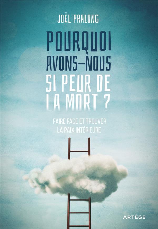 POURQUOI AVONS-NOUS SI PEUR DE LA MORT ? - FAIRE FACE ET TROUVER LA PAIX INTERIEURE