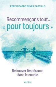 RECOMMENCONS TOUT ...  POUR TOUJOURS  - RETROUVER L'ESPERANCE DANS LE COUPLE