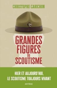 GRANDES FIGURES DU SCOUTISME - HIER ET AUJOURD'HUI, LE SCOUTISME TOUJOURS VIVANT