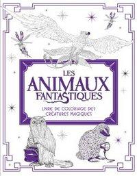 LES ANIMAUX FANTASTIQUES : LIVRE DE COLORIAGE DES CREATURES MAGIQUES