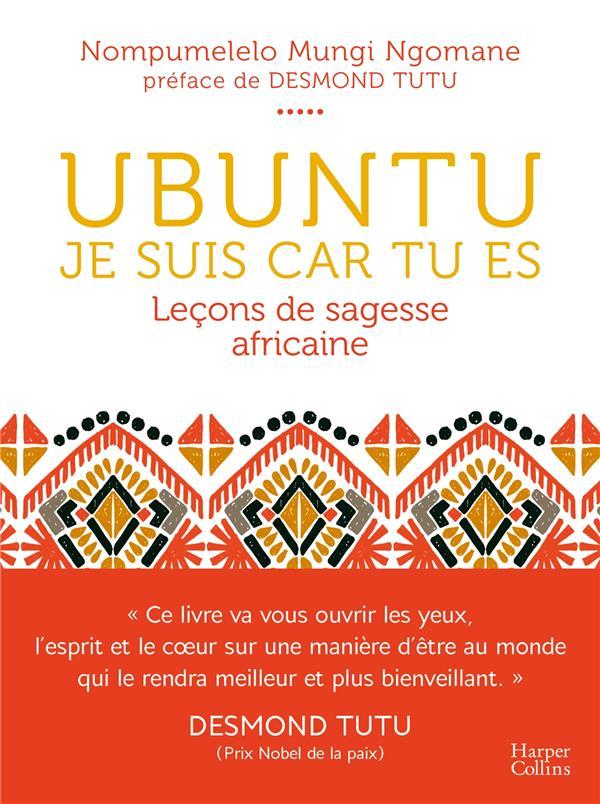 UBUNTU - JE SUIS CAR TU ES - LECON DE SAGESSE AFRICAINE - UNE PHILOSOPHIE DE LA BIENVEILLANCE, DEPAS