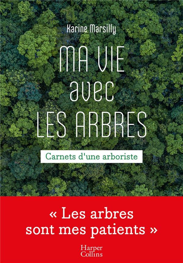 MA VIE AVEC LES ARBRES - CARNETS D'UNE ARBORISTE