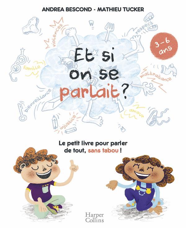 ET SI ON SE PARLAIT ? (3-6 ANS) - LE PETIT LIVRE POUR AIDER LES ENFANTS A PARLER DE TOUT , SANS TABO
