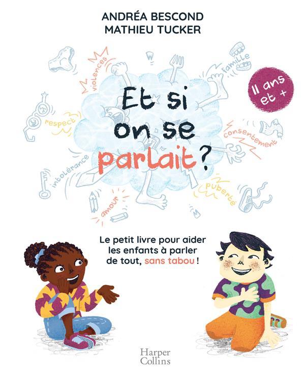 ET SI ON SE PARLAIT ? (A PARTIR DE 11 ANS) - LE PETIT LIVRE POUR AIDER LES ENFANTS A PARLER DE TOUT