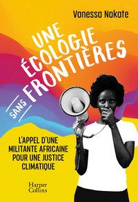 UNE ECOLOGIE SANS FRONTIERES - L'APPEL D'UNE MILITANTE AFRICAINE POUR UNE JUSTICE CLIMATIQUE