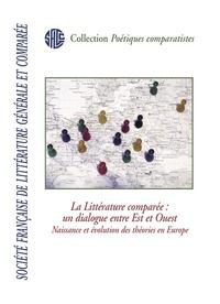 SOCIETE FRANCAISE DE LITTERATURE GENERALE ET COMPAREE.  LA LITTERATURE COMPAREE : UN DIALOGUE ENTRE