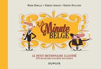 PT DICTIONNAIRE MINUTE BELGE T1 LE PETIT DICTIONNAIRE ILLUSTRE DE LA MINUTE BELGE - TOME 1 - LE PETI