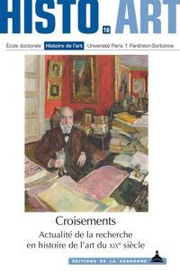 CROISEMENTS - ACTUALITE DE LA RECHERCHE EN HISTOIRE DE L'ART DU XIXE SIECLE