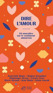 DIRE L'AMOUR - 10 NOUVELLES SUR LE SENTIMENT AMOUREUX
