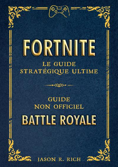 FORTNITE : LE GUIDE STRATEGIQUE ULTIME