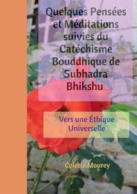 QUELQUES PENSEES ET MEDITATIONS SUIVIES DU CATECHISME BOUDDHIQUE DE SUBHADRA BHIKSHU - VERS UNE ETHI