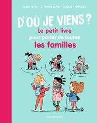 D'OU JE VIENS ? LE PETIT LIVRE POUR PARLER DE TOUTES LES FAMILLES