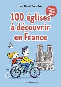 MA P'TITE ENCYCLO CATHO TOME 2 - 100 EGLISES A DECOUVRIR EN FRANCE - DES INFOS, DES TUYAUX, DES DROL