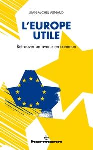 L'EUROPE UTILE - RETROUVER UN AVENIR EN COMMUN