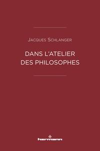 DANS L'ATELIER DES PHILOSOPHES
