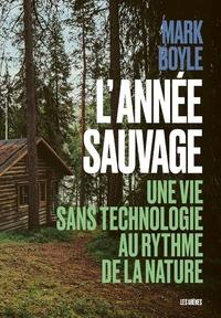 L'ANNEE SAUVAGE - UNE VIE SANS TECHNOLOGIE AU RYTHME DE LA NATURE