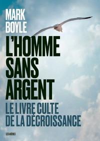 L'HOMME SANS ARGENT - LE LIVRE CULTE DE LA DECROISSANCE - NOUVELLE EDITION