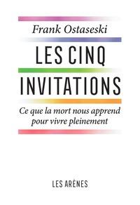 LES CINQ INVITATIONS - CE QUE LA MORT NOUS APPREND POUR VIVE PLEINEMENT