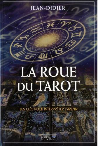 LA ROUE DU TAROT - LES CLES POUR INTERPRETER L'AVENIR