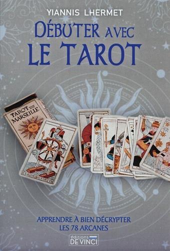 DEBUTER AVEC LE TAROT - APPRENDRE A BIEN DECRYPTER LES 78 ARCANES