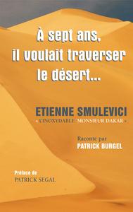 """A 7 ANS, IL VOULAIT TRAVERSER LE DESERT - ETIENNE SMULEVICI """"L'INOXYDABLE MONSIEUR DAKAR"""""""