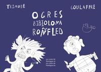 OGRES / BIBIOLONA / RONFLED - GOULLAFRE ET TRIMOBE