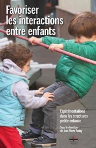FAVORISER LES INTERACTIONS ENTRE ENFANTS - EXPERIMENTATIONS DANS LES STRUCTURES PETITE ENFANCE