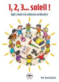 1, 2, 3, SOLEIL ! - AGIR CONTRE LA VIOLENCE ORDINAIRE