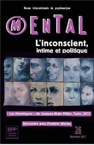 MENTAL N 36 L'INCONSCIENT INTIME ET POLITIQUE NOVEMBRE 2017